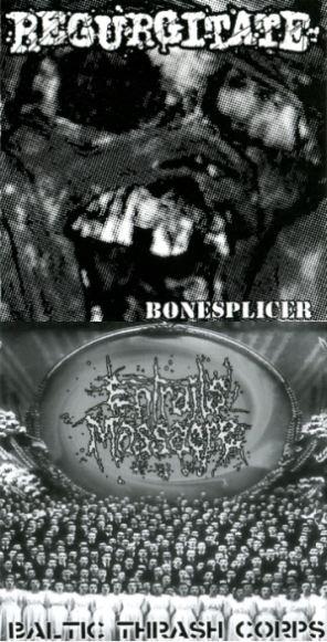 Regurgitate / Entrails Massacre - Bonesplicer / Baltic Thrash Corps