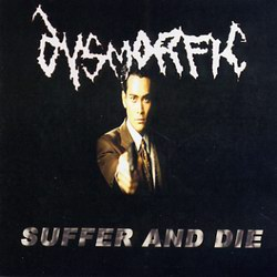 Dysmorfic - Suffer and Die