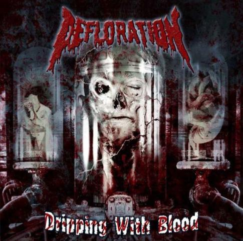 Defloration - Dripping with Blood