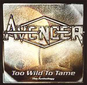 Avenger - Too Wild to Tame - The Anthology