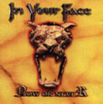 In Your Face - Now or Never