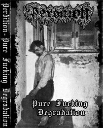 Perdition - Pure Fucking Degradation REH