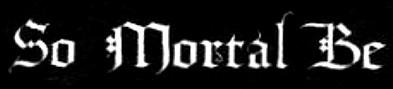 So Mortal Be - Logo