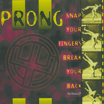 Prong - Snap Your Fingers, Break Your Back (The Remix EP)