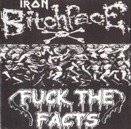 Fuck the Facts - Iron Bitchface / Fuck the Facts