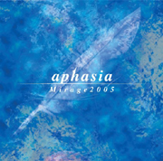 Aphasia - Mirage 2005