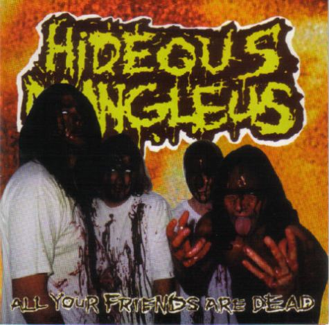 Hideous Mangleus - All Your Friends Are Dead
