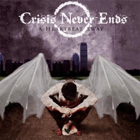 Crisis Never Ends - A Heartbeat Away