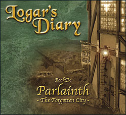 Logar's Diary - Book II: Parlainth - The Forgotten City