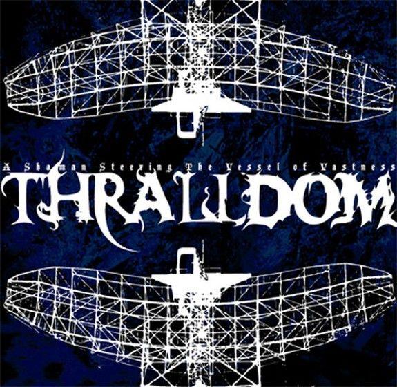 Thralldom - A Shaman Steering the Vessel of Vastness