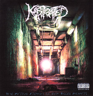 Kastrated - The Putrid Stench of Cum Filled Infants