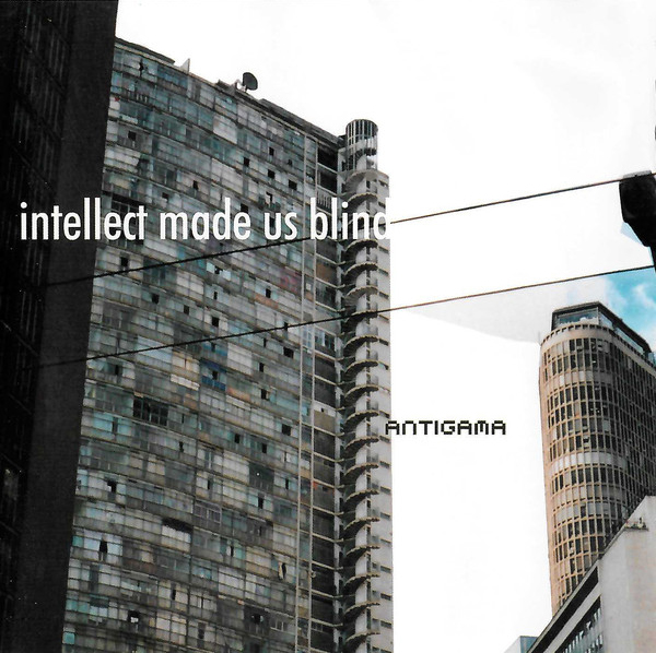 Antigama - Intellect Made Us Blind