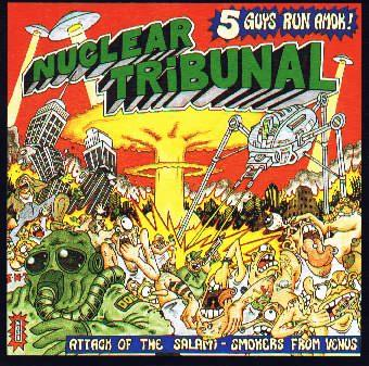 Nuclear Tribunal - Attack of the Salami - Smokers from Venus