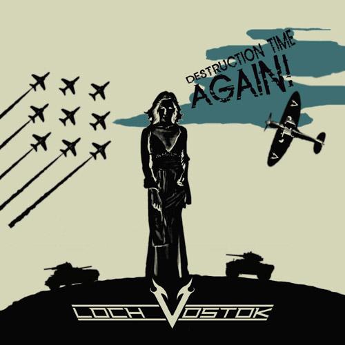 Loch Vostok - Destruction Time Again!