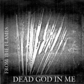 Dead God in Me - From the Flames