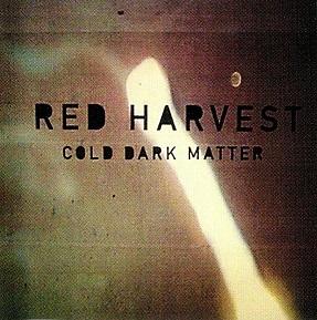 Red Harvest - Cold Dark Matter