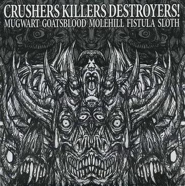 Goatsblood / Sloth / Fistula / Mugwart / Molehill - Crushers Killers Destroyers!