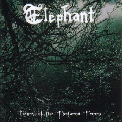 Elephant - Tears of the Tortured Trees