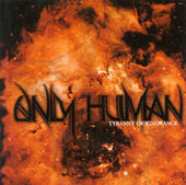 Only Human - Tyranny of Ignorance