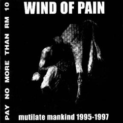 Wind of Pain - Mutilate Mankind 1995-1997