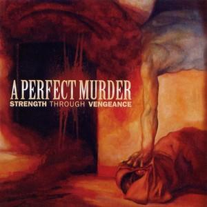 A Perfect Murder - Strength Through Vengeance