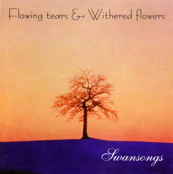 Flowing Tears & Withered Flowers - Swansongs