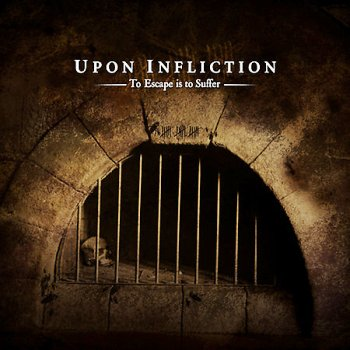 Upon Infliction - To Escape Is to Suffer
