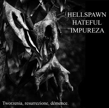 Hateful / Hellspawn / Impureza - Tworzenia, Resurrezione, Démence