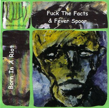 Fuck the Facts - Born in a Riot
