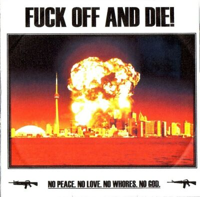 Fuck Off and Die! - No Peace. No Love. No Whores. No God.