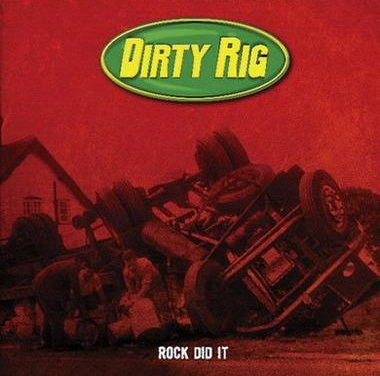 Dirty Rig - Rock Did It
