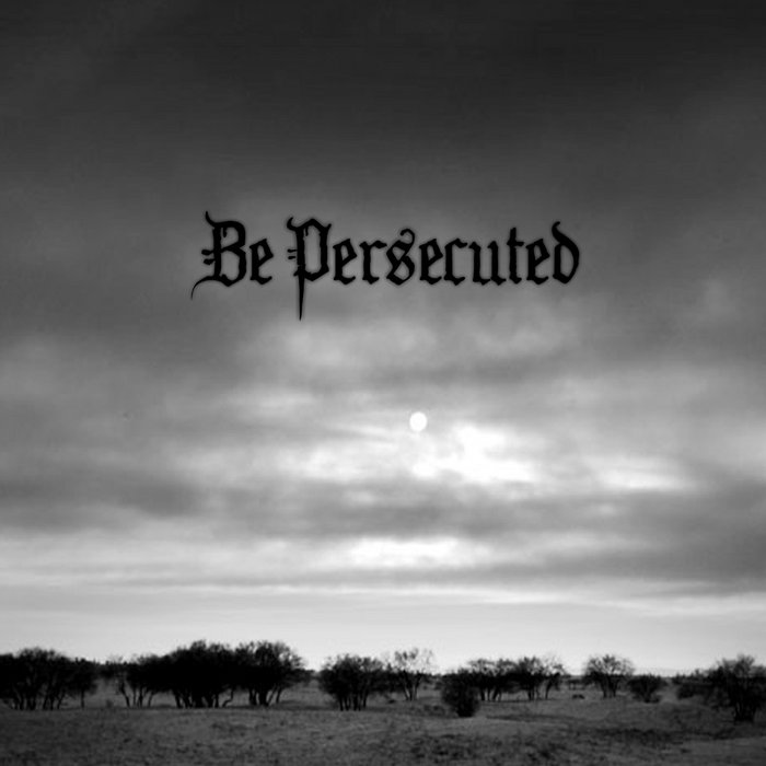 Be Persecuted - Be Persecuted
