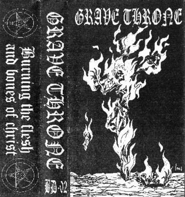 Grave Throne - Burning the Flesh and Bones of Christ