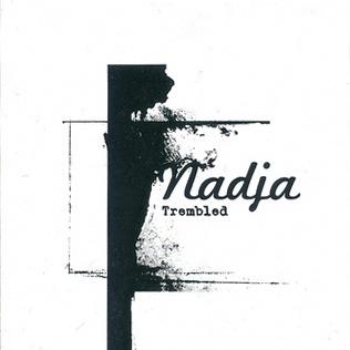 Nadja - Trembled