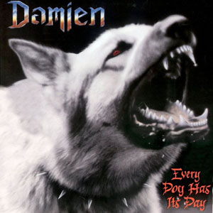 Damien - Every Dog Has Its Day