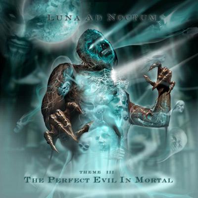 Luna ad Noctum - The Perfect Evil in Mortal