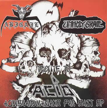 Abigail / Unholy Grave - Tribute to Acid - Acidiehardmaniaxe Far East EP