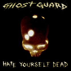 Ghost Guard - Hate Yourself Dead