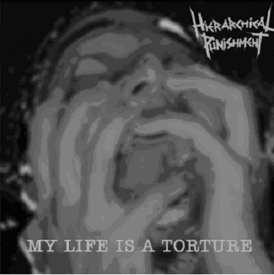 Hierarchical Punishment - My Life Is a Torture