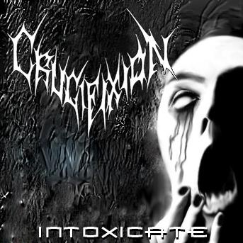Crucifixion - Intoxicate