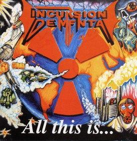Incursion Dementa - All This Is...