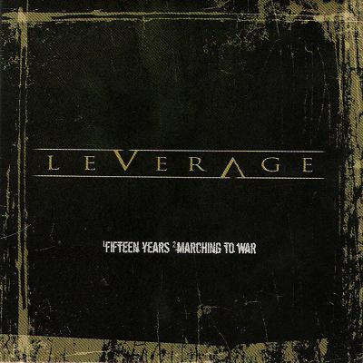 Leverage - Fifteen Years / Marching to War