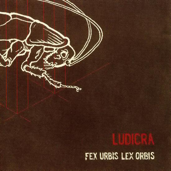 Ludicra - Fex Urbis Lex Orbis
