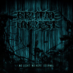 Brutal Unrest - No Light No Hope Eternal