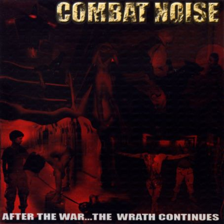 Combat Noise - After the War... the Wrath Continues