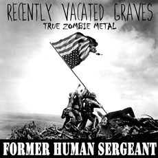 Recently Vacated Graves: True Zombie Metal - Former Human Sergeant