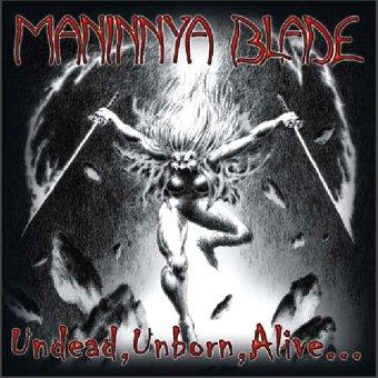 Maninnya Blade - Undead, Unborn, Alive...