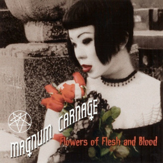 Magnum Carnage - Flowers of Flesh and Blood