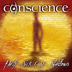 Conscience - Half-Sick of Shadows