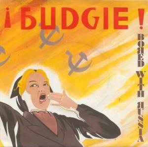 Budgie - Bored with Russia